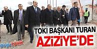 TOKİ BAŞKANI TURAN AZİZİYE'DE