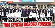 TRT ERZURUM MÜDÜRLÜĞÜ THM GENÇLİK KOROSU KONSERİ