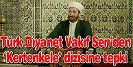 TÜRK DİYANET VAKIF SEN'DEN KERTENKELE DİZİNE TEPKİ