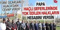 TÜRK OCAKLARI PAPA'YA ALACA'DAN SESLENDİ