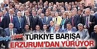 TÜRKİYE BARIŞA ERZURUM'DAN YÜRÜYOR