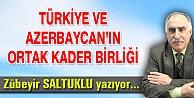 TÜRKİYE VE AZERBAYCAN'IN ORTAK KADER BİRLİĞİ
