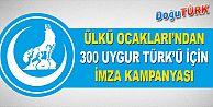 ÜLKÜ OCAKLARI'NDAN 300 UYGUR TÜRK'Ü İÇİN İMZA KAMPANYASI