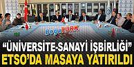 """""""ÜNİVERSİTE-SANAYİ İŞBİRLİĞİ"""" ETSO'DA MASAYA YATIRILDI"""