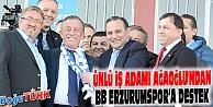 ÜNLÜ İŞ ADAMI AĞAOĞLUNDAN BB ERZURUMSPORA DESTEK