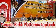 YARGIDA BİRLİK PLATFORMU TOPLANTISI ERZURUM'DA YAPILDI