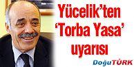 """YÜCELİK'TEN """"TORBA YASA"""" UYARISI"""