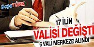 17 İLİN VALİSİ DEĞİŞTİ! 6 VALİ MERKEZE ALINDI