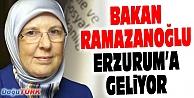 AİLE VE SOSYAL POLİTİKALAR BAKANI RAMAZANOĞLU, ERZURUM'A GELİYOR