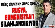 RUSYA, ERMENİSTAN'I SİLAHLANDIRIYOR