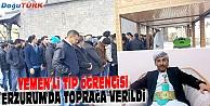 YEMEN'Lİ TIP ÖĞRENCİSİ ERZURUM'DA TOPRAĞA VERİLDİ