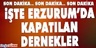İŞTE ERZURUM'DA KAPATILAN DERNEKLER