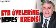 """ETB'DEN ÜYELERİNE 20 MİLYON LİRALIK """"NEFES KREDİSİ"""""""