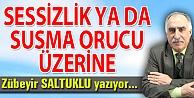 SESSİZLİK YA DA SUSMA ORUCU ÜZERİNE
