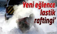 ERZURUM'DA YENİ EĞLENCE 'LASTİK RAFTİNGİ'