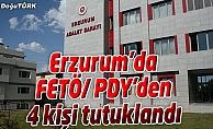 ERZURUM'DA FETÖ/ PDY'DEN 4 KİŞİ TUTUKLANDI