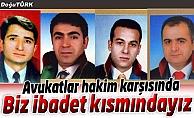 'BİZ İBADET EDENLER KISMINDAYIZ'