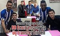 B.B.Erzurumspor'da bir günde üç imza