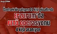 Erzurum'da FETÖ/PDY operasyonu