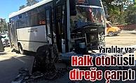 Halk otobüsü direğe çarptı