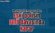 Meslektaşlarını FETÖ'ye rapor eden polise 6 yıl 3 ay hapis