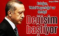 Erdoğan sinyali verdi: Değişim başlıyor!