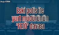 """Eski polis ile yurt müdürünün """"FETÖ"""" davası"""
