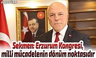 Sekmen: Erzurum Kongresi, milli mücadelenin dönüm noktasıdır
