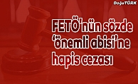 """FETÖ'nün sözde """"önemli abisi""""ne 6 yıl 3 ay hapis"""
