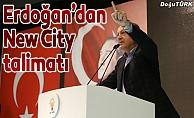 Erdoğan'dan New City talimatı
