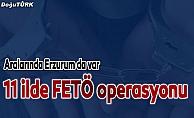 Ağrı merkezli 11 ildeki FETÖ/PDY operasyonu