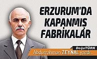 ERZURUM'DA KAPANMIŞ FABRİKALAR