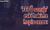"""""""FETÖ sanığı"""" eski hakime hapis cezası"""