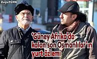 """""""Güney Afrika'da kalan son Osmanlılar""""ın yurt özlemi"""