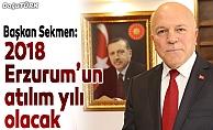 Sekmen: 2018 Erzurum'un atılım yılı olacak