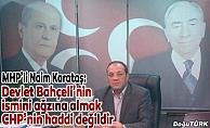 Karataş: Devlet Bahçeli'nin ismini ağzına almak CHP'nin haddi değildir