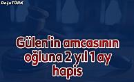 FETÖ elebaşı Gülen'in amcasının oğluna 2 yıl 1 ay hapis