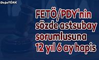 FETÖ/PDY'nin sözde astsubay sorumlusuna 12 yıl 6 ay hapis