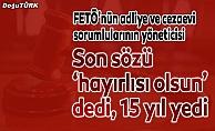 FETÖ'nün adliye ve cezaevi sorumluları yöneticisine 15 yıl hapis