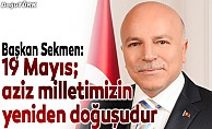 Başkan Sekmen: 19 Mayıs; aziz milletimizin yeniden doğuşudur