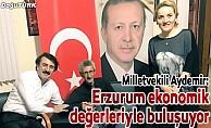 Aydemir: Erzurum ekonomik değerleriyle buluşuyor