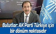 Bulutlar: AK Parti Türkiye için bir dönüm noktasıdır