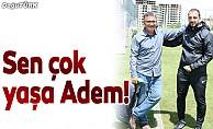 Sen çok yaşa Adem!