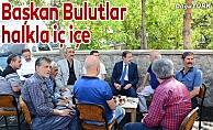 Başkan Bulutlar, vatandaşla çay içti istişarede bulundu