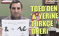 """TDED Erzurum'dan """"&"""" yerine Türkçe logogram önerisi"""