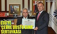 """ETÜ'ye """"Çevre Dostu Bina"""" sertifikası verildi"""