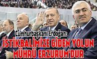 Cumhurbaşkanı Erdoğan: İstikbalimize giden yolun mührü Erzurum'dur