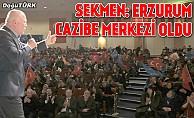 Sekmen: Erzurum şimdi bir çekim ve cazibe merkezi oldu