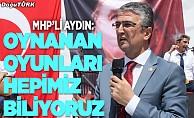MHP'li Aydın: Oynanan oyunları hepimiz biliyoruz