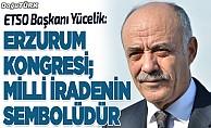 Yücelik: Erzurum Kongresi; milli iradenin sembolüdür